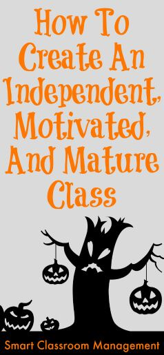 Smart Classroom Management: How To Create An Independent, Motivated, And Mature Class