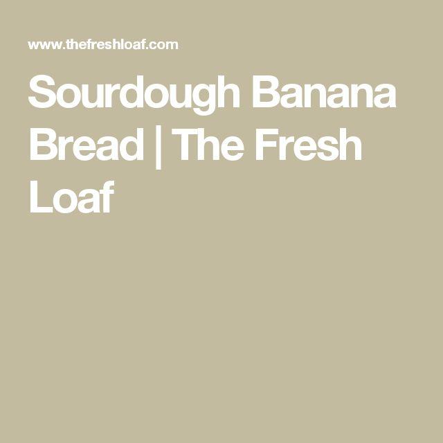 Sourdough Banana Bread | The Fresh Loaf
