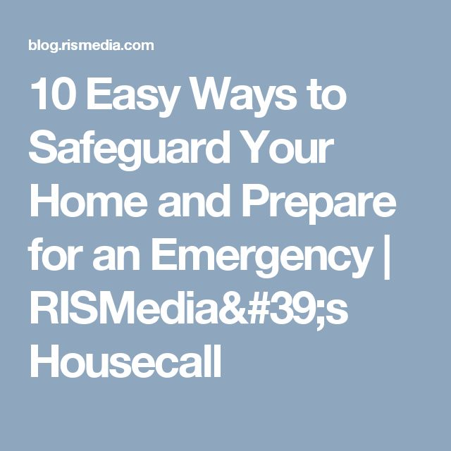 10 Easy Ways to Safeguard Your Home and Prepare for an Emergency  |    RISMedia's Housecall