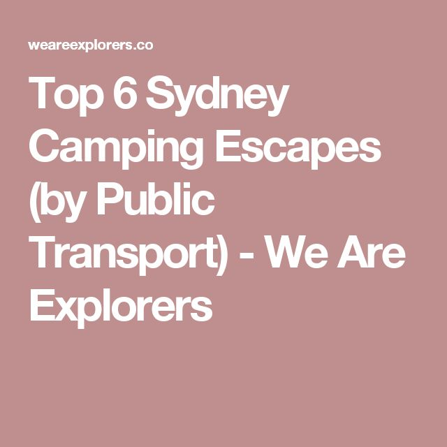 Top 6 Sydney Camping Escapes (by Public Transport) - We Are Explorers