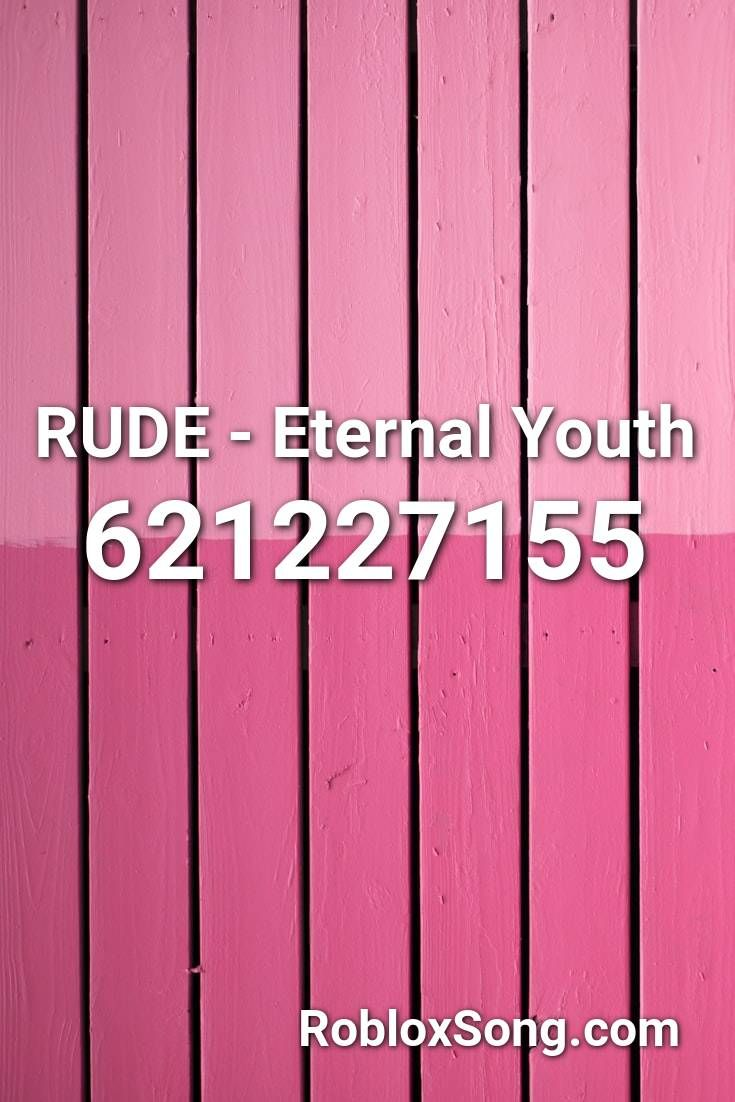 Rude Eternal Youth Roblox Id Roblox Music Codes In 2020