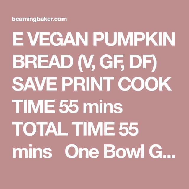 E VEGAN PUMPKIN BREAD (V, GF, DF)  SAVE PRINT COOK TIME 55 mins TOTAL TIME 55 mins  One Bowl Gluten Free Vegan Pumpkin Bread (V, GF, DF): an easy, one bowl recipe for perfectly rich and moist classic pumpkin bread. Vegan, Gluten Free, Dairy Free. Author: Demeter | Beaming Baker Recipe type: Quick Bread, Vegan, Gluten Free, Dairy Free Serves: 1 loaf INGREDIENTS Wet Ingredients 1 cup 100% pure pumpkin puree (not pumpkin pie mix) ¼ cup melted coconut oil ¼ cup + 2 tablespoons pure maple…