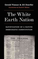 The White Earth Nation : ratification of a native democratic constitution  E 99 C8 V59 2012