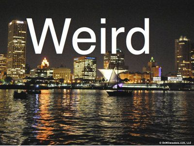 "Weird Things To Do in Milwaukee.... ""The trouble with normal is it only gets worse."" - Bruce Cockburn"