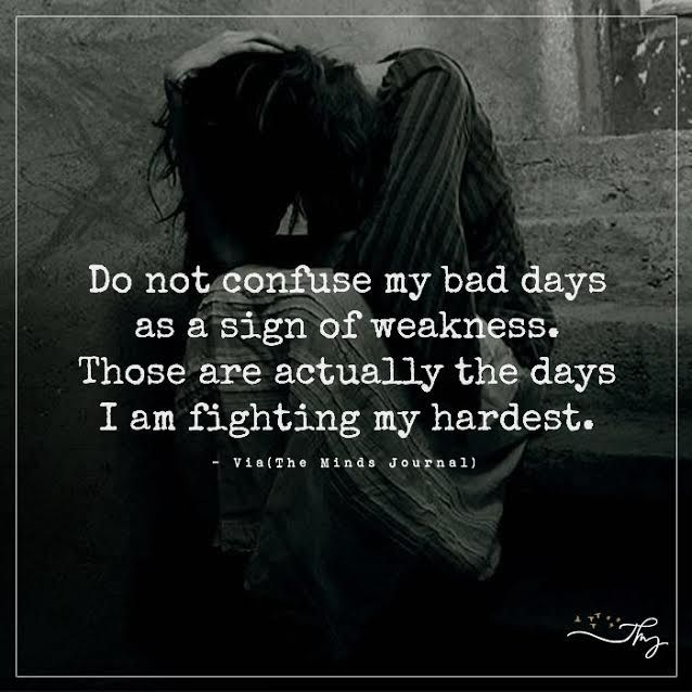 Do not confuse my bad days as a sign of weakness - http://themindsjournal.com/do-not-confuse-my-bad-days-as-a-sign-of-weakness/