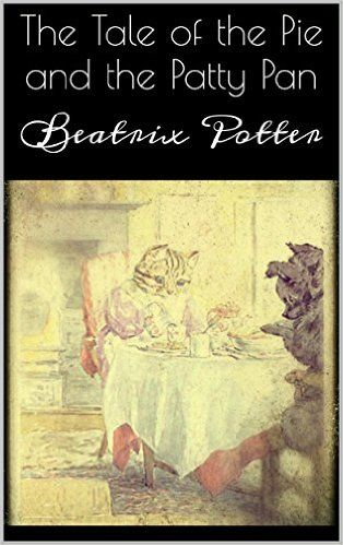 Amazon.com: The Tale of the Pie and the Patty Pan eBook: Beatrix Potter: Books