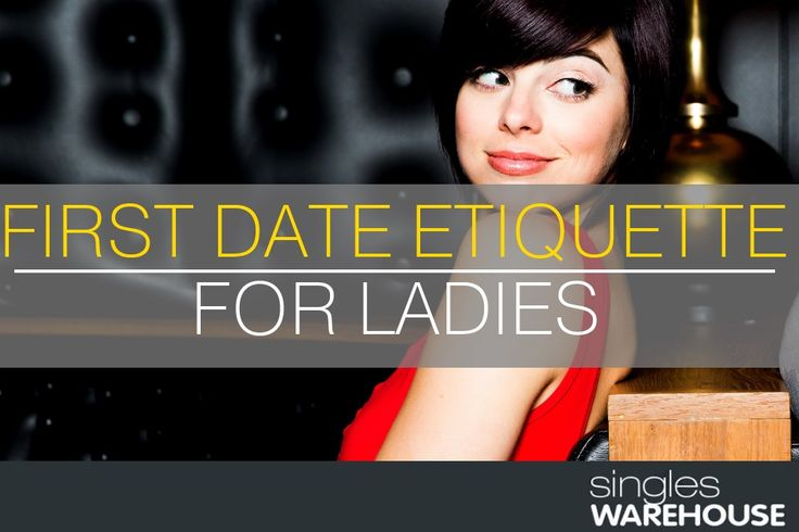 First Date Etiquette For Ladies Let's talk about first date etiquette for ladies. The very essence of being a lady means having self-respect, grace, class and dignity. It means being feminine in ap...