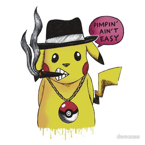 Pikachu Pimpin' Ain't Easy