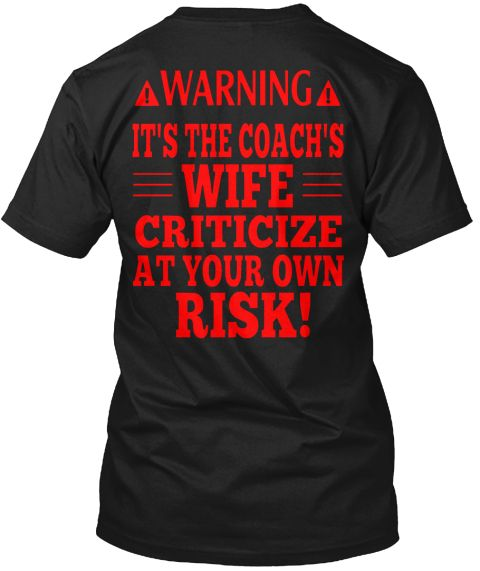 Warning It's The Coach's Wife Criticize At Your Own Risk! Black T-Shirt Back