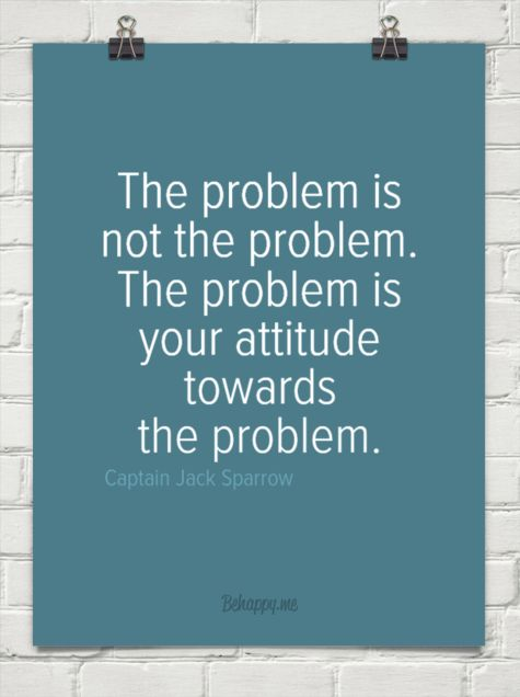 El problema no es problema. El problema es tu actitud hacia el problema.