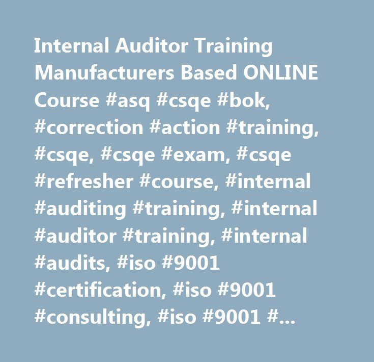 Internal Auditor Training Manufacturers Based ONLINE Course #asq #csqe #bok, #correction #action #training, #csqe, #csqe #exam, #csqe #refresher #course, #internal #auditing #training, #internal #auditor #training, #internal #audits, #iso #9001 #certification, #iso #9001 #consulting, #iso #9001 #training, #iso #9001:2008 #certification, #iso #9001:2008 #consulting, #iso #9001:2008 #training, #iso #certification, #iso #software #consulting, #root #cause #analysis #training, #software…