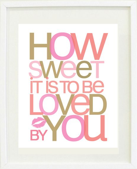 """""""How sweet it is to be loved by you"""" print poster"""