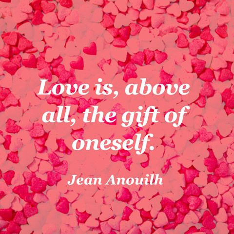 """Love is, above all, the gift of oneself."" — Jean Anouilh"