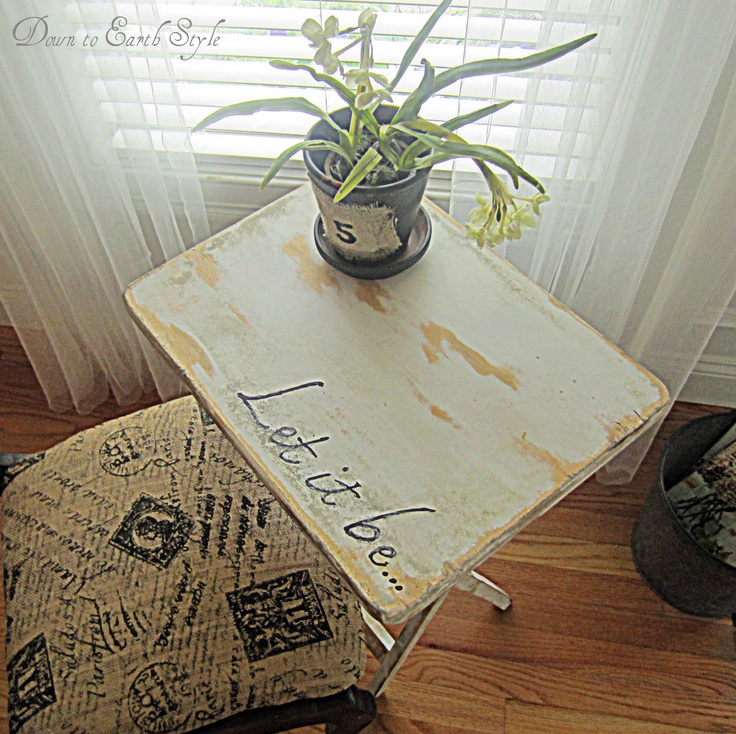 "Down to Earth Style: Let it be....TV Tray>>I have these ugly trays lying all around the basement, how fun will it be to make them ""new"" again!"
