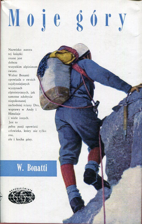 """""""Moje góry"""" (Le mie montagne) Walter Bonatti Translated by Bronisława Norton Cover by Janusz Grabiański (Grabianski) Book series Naokoło Świata Published by Wydawnictwo Iskry 1967"""