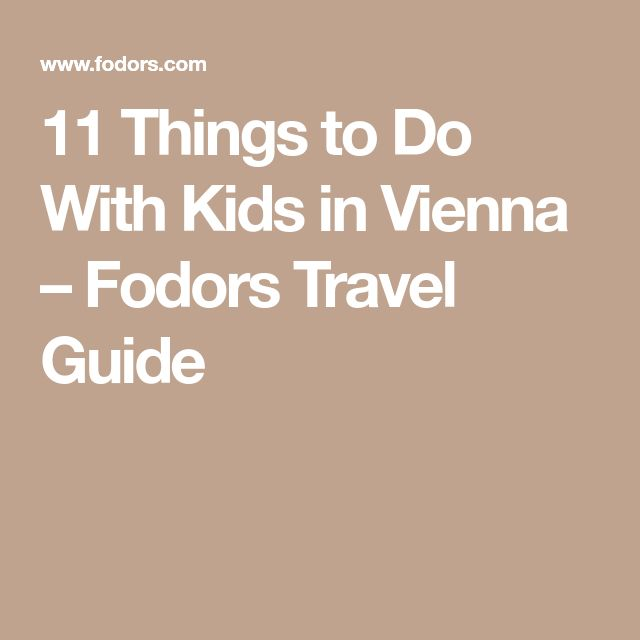 11 Things to Do With Kids in Vienna – Fodors Travel Guide