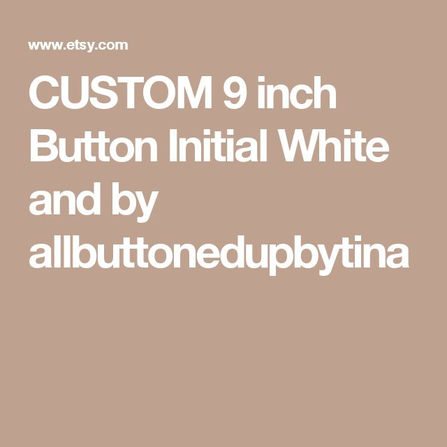 CUSTOM 9 inch Button Initial White and by allbuttonedupbytina