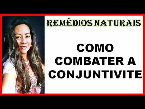 Como Combater Conjuntivite Com Remédios Naturais Caseiros - YouTube