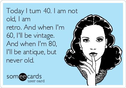 Today I turn 40. I am not old, I am retro. And when I'm 60, I'll be vintage. And when I'm 80, I'll be antique, but never old. ~Lori B. #paNASHstyle #paNASHquotes