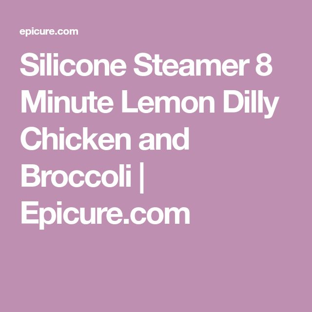 Silicone Steamer 8 Minute Lemon Dilly Chicken and Broccoli | Epicure.com