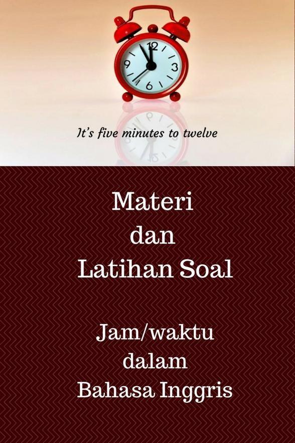 Materi Pembelajaran Dan Latihan Soal Untuk Materi Waktu Dan Jam Dalam Bahasa Inggris Belajar Cara Menyatakan Jam Dalam Bahasa I Bahasa Inggris Bahasa Inggris