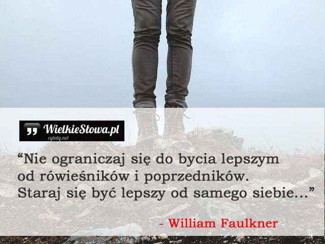 Nie ograniczaj się do bycia lepszym od rówieśników... #Faulkner-William,  #Motywujące-i-inspirujące