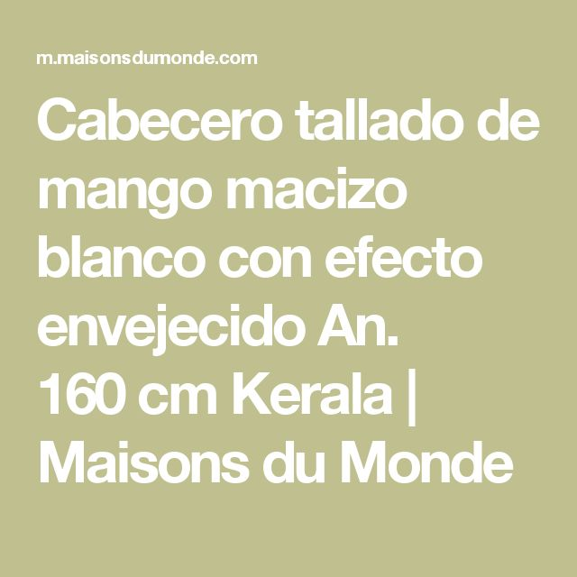 Cabecero tallado de mango macizo blanco con efecto envejecido An. 160cm Kerala | Maisons du Monde