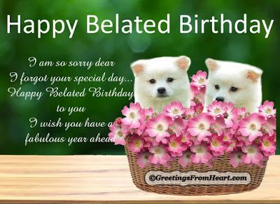 11 best Belated Birthday Wishes Images images – Late Birthday Greeting