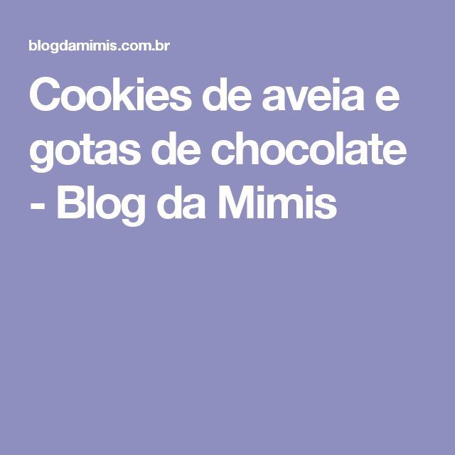 Cookies de aveia e gotas de chocolate - Blog da Mimis