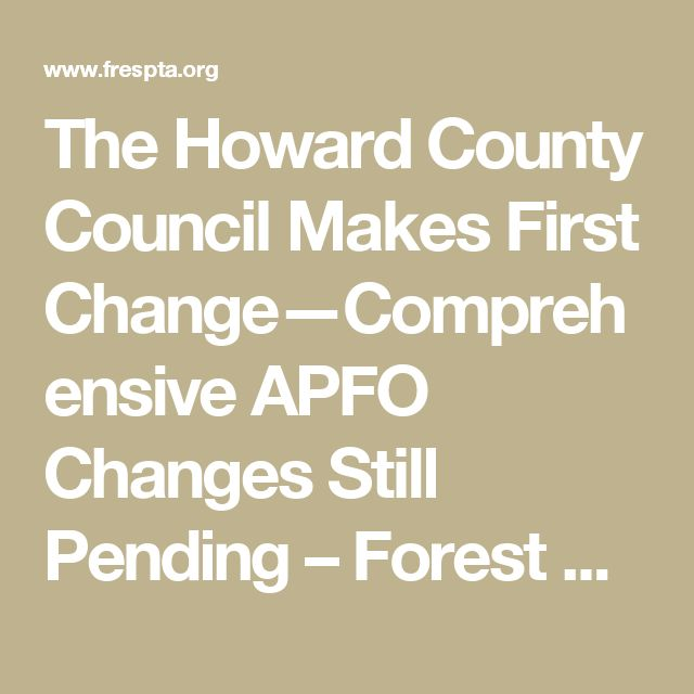 The Howard County Council Makes First Change—Comprehensive APFO Changes Still Pending – Forest Ridge Elementary School PTA