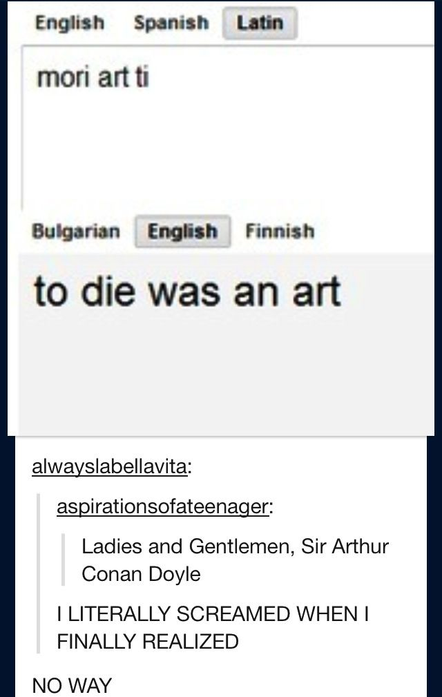 It only fits because he did die but Conan Doyle's Moriarty never wanted to die. He went down kicking and screaming.<<kay