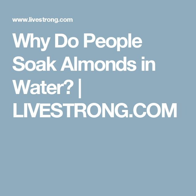 Why Do People Soak Almonds in Water? | LIVESTRONG.COM