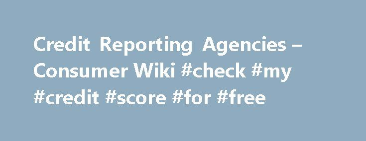 "Credit Reporting Agencies – Consumer Wiki #check #my #credit #score #for #free http://credit.remmont.com/credit-reporting-agencies-consumer-wiki-check-my-credit-score-for-free/  #free credit reporting agencies # From Consumer Wiki Federal Fair Credit Reporting Act (15 USC §§ 1681-1681p) (""FCRA"" or ""federal Read More...The post Credit Reporting Agencies – Consumer Wiki #check #my #credit #score #for #free appeared first on Credit."