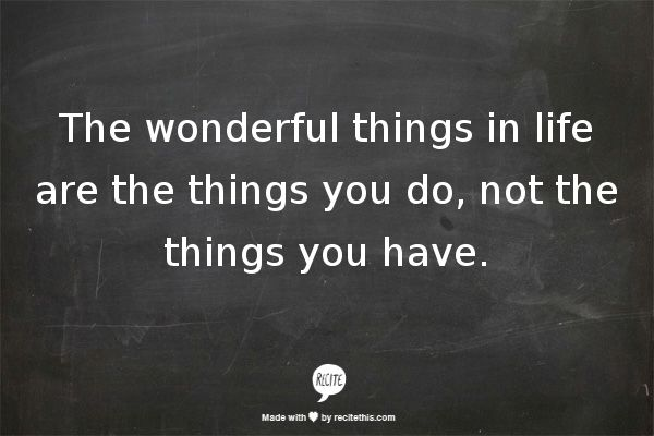 Pinterest Life Quotes: The Wonderful Things In Life Are The Things You Do, Not