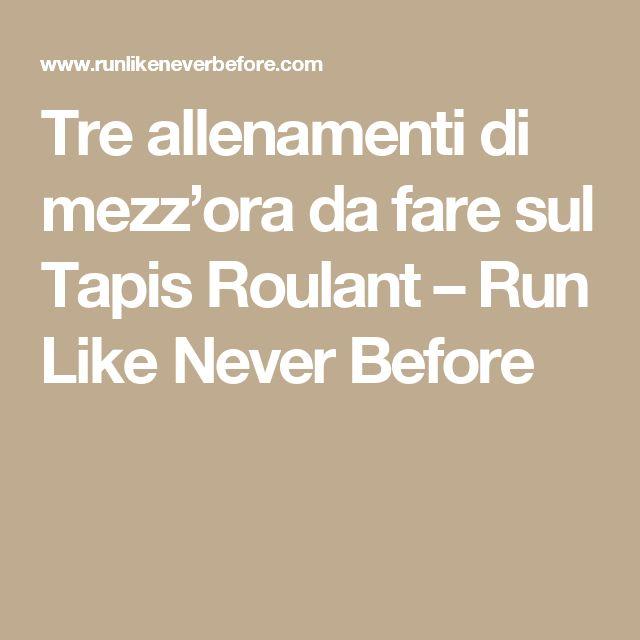 Tre allenamenti di mezz'ora da fare sul Tapis Roulant – Run Like Never Before