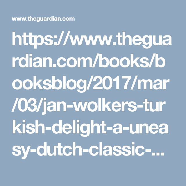 https://www.theguardian.com/books/booksblog/2017/mar/03/jan-wolkers-turkish-delight-a-uneasy-dutch-classic-of-sexual-candour?CMP=twt_books_b-gdnbooks