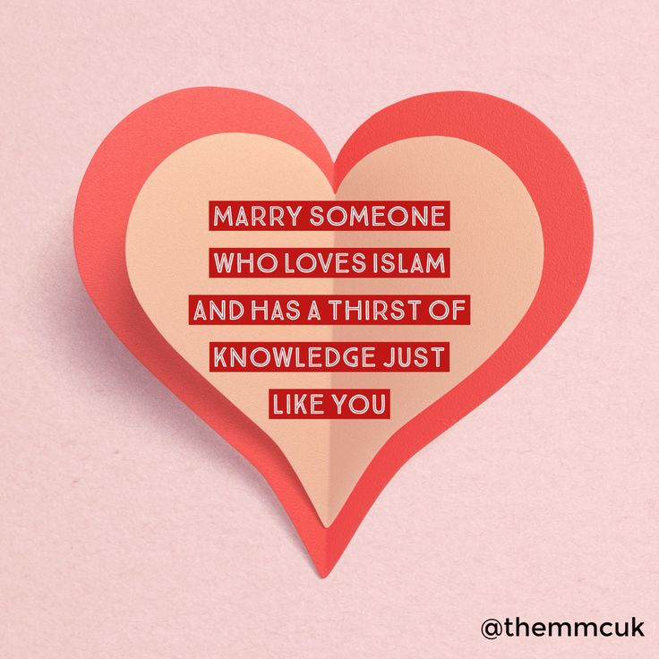 Marry someone who loves Islam and has a thirst of knowledge just like you