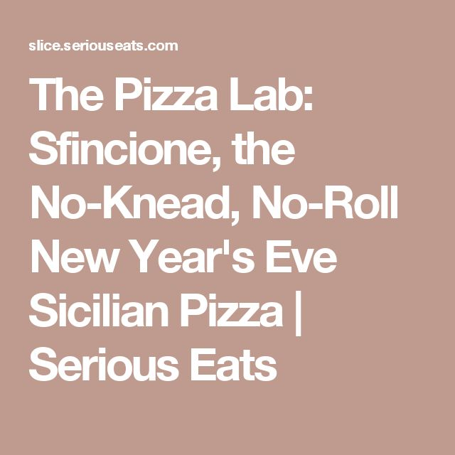 The Pizza Lab: Sfincione, the No-Knead, No-Roll New Year's Eve Sicilian Pizza | Serious Eats