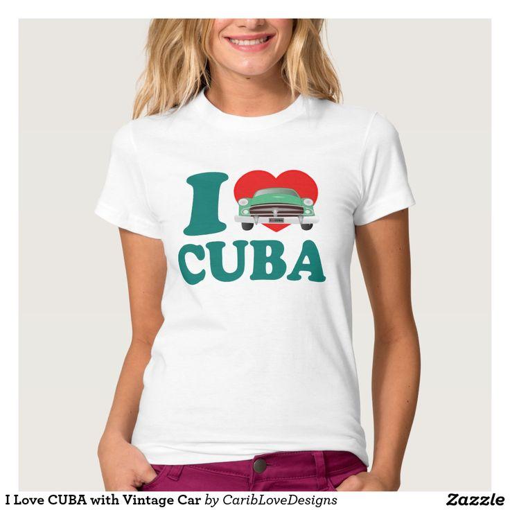 I Love CUBA with Vintage Car Shirt. #CUBA #ILoveCuba #Caribbean #Zazzle