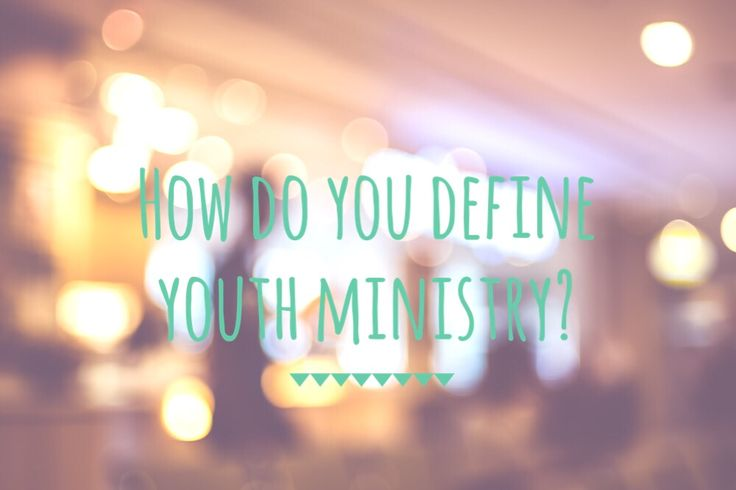 BLOG: Your Definition Of Youth Ministry Will Shape What You Do | youthministry360
