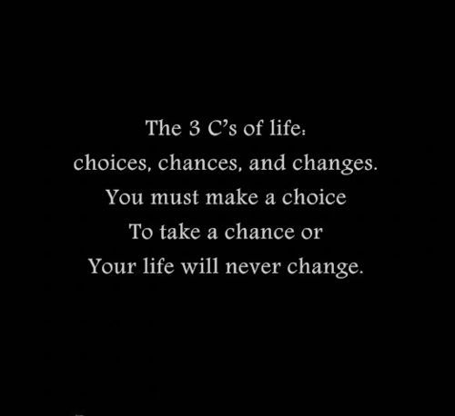 choices, chances, and changes...