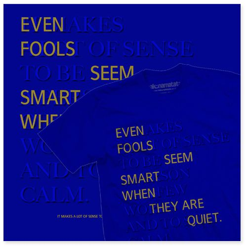 """T-Shirt """"Even Fools Seems Smart When They Are Quite"""" – HAKUNA MATATA"""