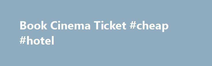 Book Cinema Ticket #cheap #hotel http://cheap.remmont.com/book-cinema-ticket-cheap-hotel/  #book a ticket # Bhubaneswar Cuttack Puri Berhampur Roulkela Jeypore Visakhapatnam Cineworld Empire Everyman Odeon Picturehouse Children's Comedy Drama Fantasy Horror Thriller Leonardo DiCaprio Johnny Depp Jack Nicholson Robert De Niro Morgan Freeman Jim Carrey Adam Sandler Ben Stiller Steven Spielberg Martin Scorsese Guy Ritchie Christopher Nolan Tim Burton Odisha Andhra Pradesh Telengana Chatisgarh…