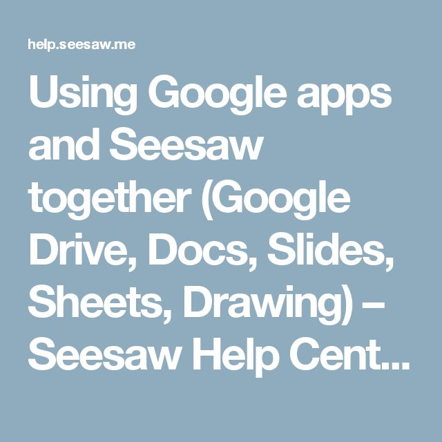 Using Google apps and Seesaw together (Google Drive, Docs, Slides, Sheets, Drawing) – Seesaw Help Center