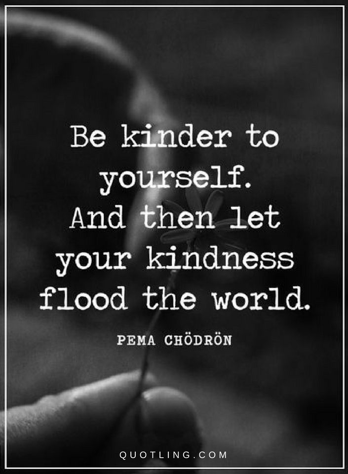 Kindness Quotes Be Kinder To Yourself And Then Let Your Kindness