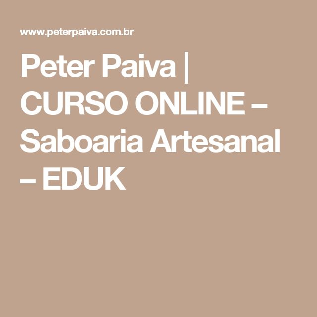 Peter Paiva | CURSO ONLINE – Saboaria Artesanal – EDUK