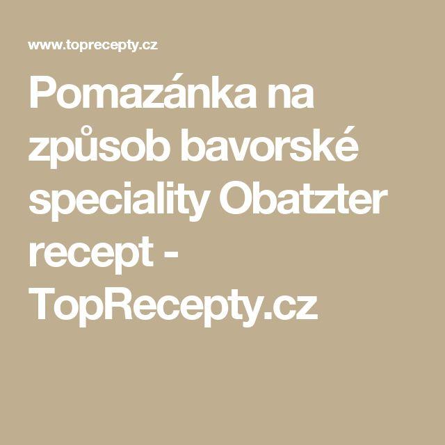 Pomazánka na způsob bavorské speciality Obatzter recept - TopRecepty.cz