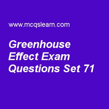 Practice test on greenhouse effect, general knowledge quiz 71 online. Practice GK exam's questions and answers to learn greenhouse effect test with answers. Practice online quiz to test knowledge on greenhouse effect, metamorphic rocks, saturn facts, international monetary fund, asteroid belt worksheets. Free greenhouse effect test has multiple choice questions as exchange of outgoing and incoming radiations that keep earth warm is known as, answers key with choices as greenhouse effect...