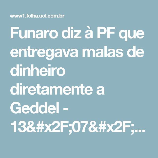Funaro diz à PF que entregava malas de dinheiro diretamente a Geddel - 13/07/2017 - Poder - Folha de S.Paulo