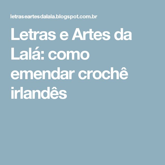 Letras e Artes da Lalá: como emendar crochê irlandês